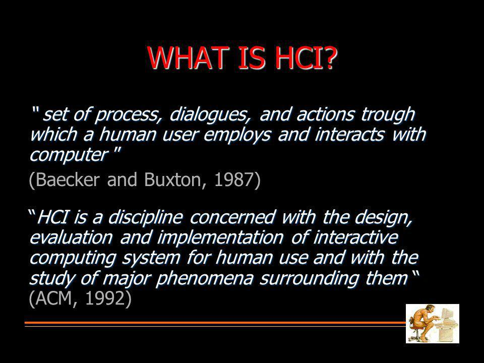 WHAT IS HCI set of process, dialogues, and actions trough which a human user employs and interacts with computer