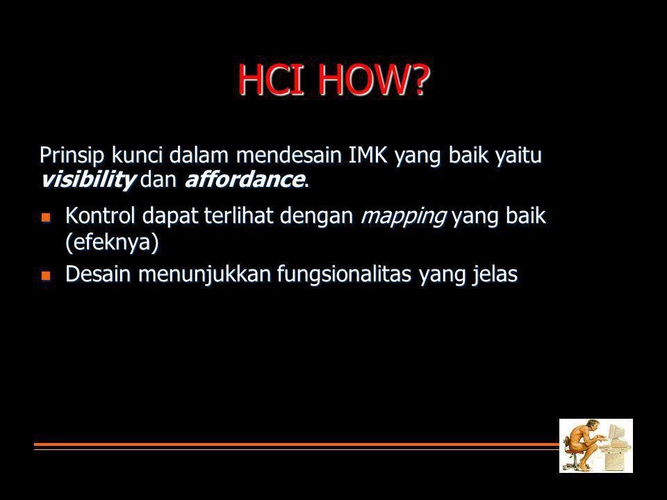 HCI HOW Prinsip kunci dalam mendesain IMK yang baik yaitu visibility dan affordance. Kontrol dapat terlihat dengan mapping yang baik (efeknya)