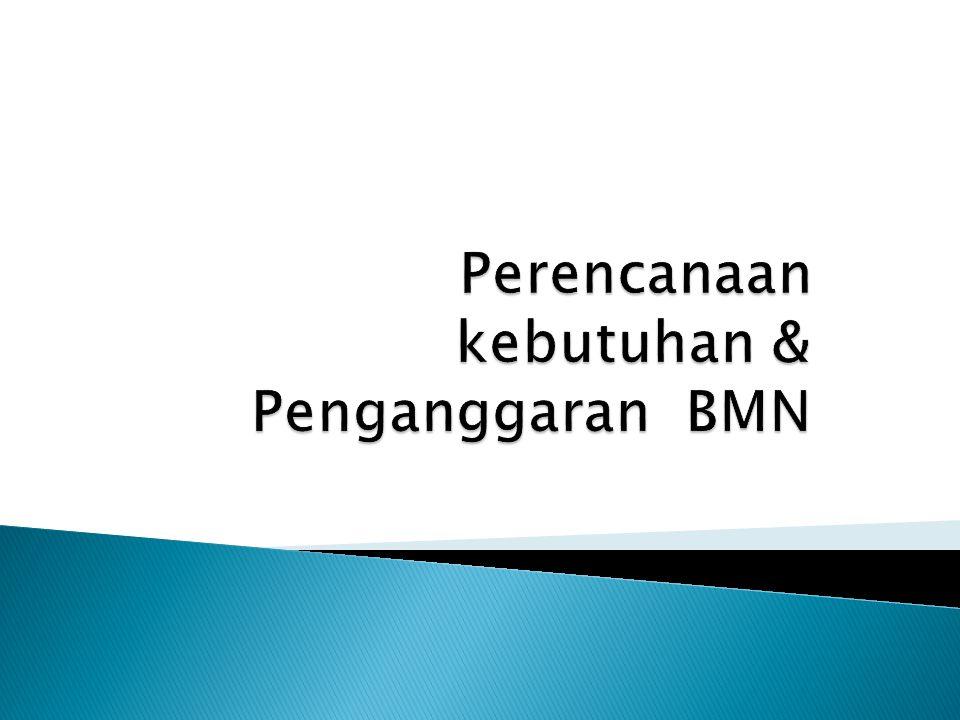 Perencanaan kebutuhan & Penganggaran BMN