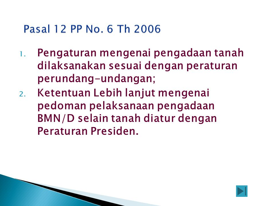 Pasal 12 PP No. 6 Th 2006 Pengaturan mengenai pengadaan tanah dilaksanakan sesuai dengan peraturan perundang-undangan;