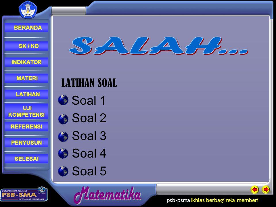 SALAH... LATIHAN SOAL Soal 1 Soal 2 Soal 3 Soal 4 Soal 5 SK / KD