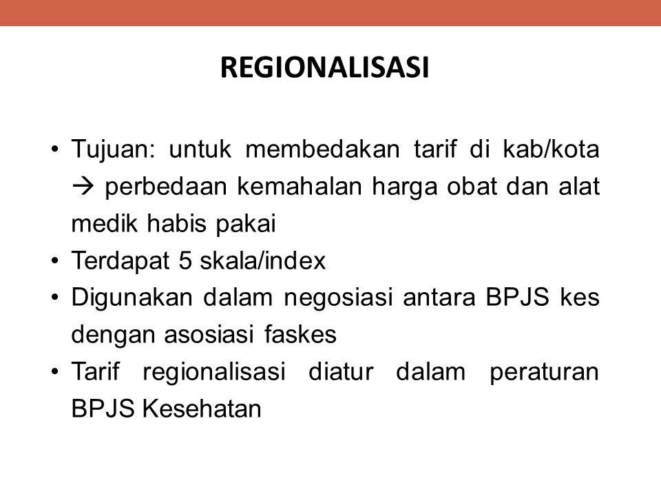 REGIONALISASI Tujuan: untuk membedakan tarif di kab/kota  perbedaan kemahalan harga obat dan alat medik habis pakai.