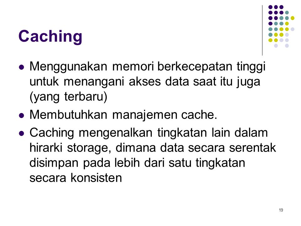 Caching Menggunakan memori berkecepatan tinggi untuk menangani akses data saat itu juga (yang terbaru)