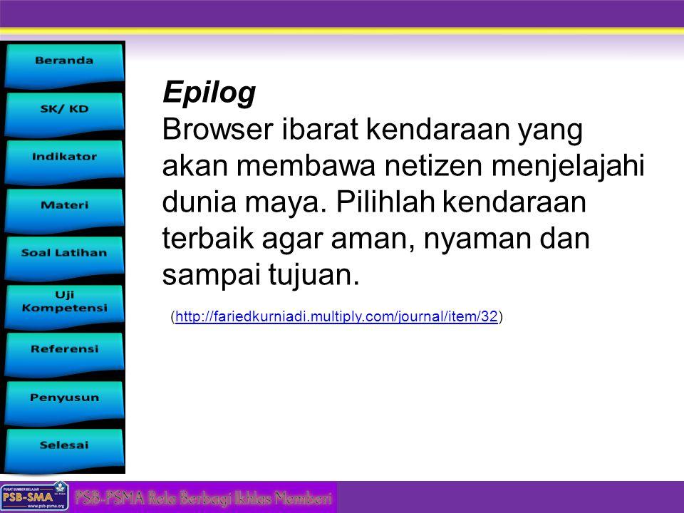 Epilog Browser ibarat kendaraan yang akan membawa netizen menjelajahi dunia maya. Pilihlah kendaraan terbaik agar aman, nyaman dan sampai tujuan.