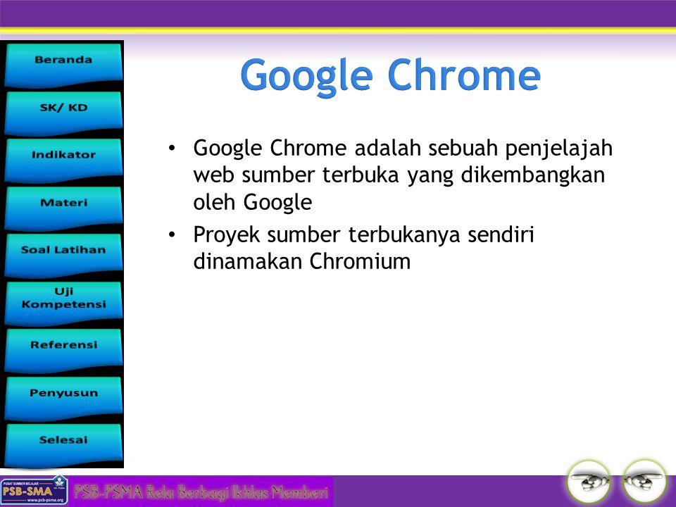 Google Chrome Google Chrome adalah sebuah penjelajah web sumber terbuka yang dikembangkan oleh Google.