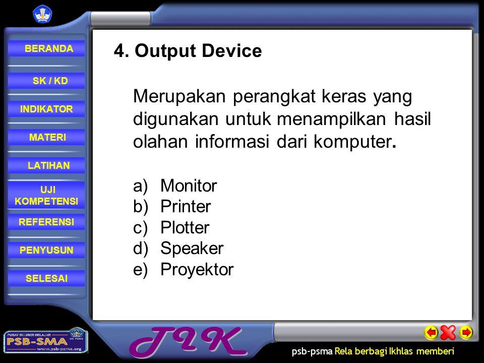 4. Output Device Merupakan perangkat keras yang digunakan untuk menampilkan hasil olahan informasi dari komputer.