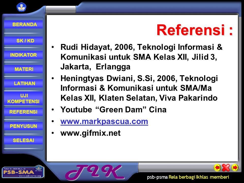 Referensi : Rudi Hidayat, 2006, Teknologi Informasi & Komunikasi untuk SMA Kelas XII, Jilid 3, Jakarta, Erlangga.