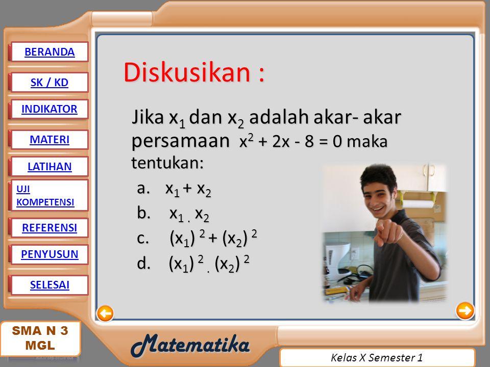 BERANDA Diskusikan : SK / KD. INDIKATOR. Jika x1 dan x2 adalah akar- akar persamaan x2 + 2x - 8 = 0 maka tentukan: