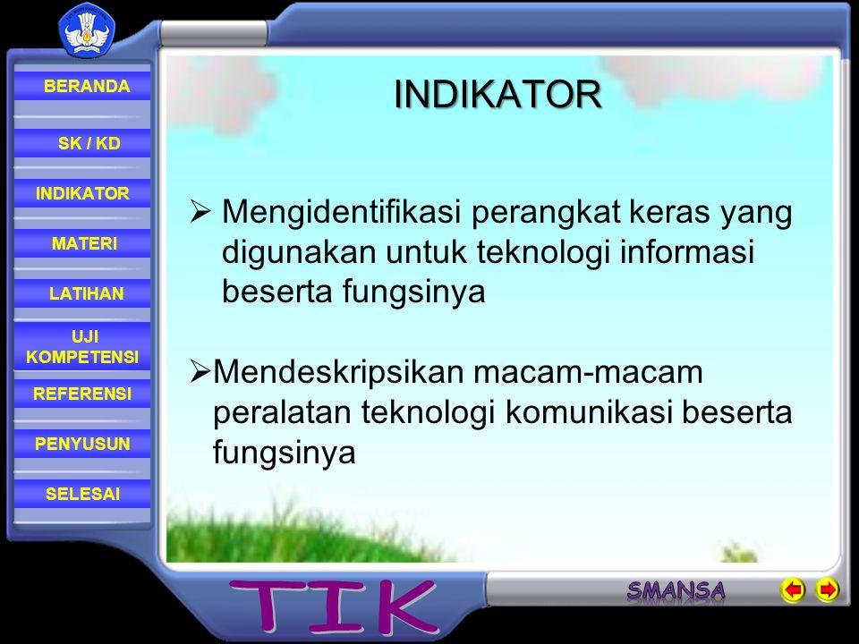 INDIKATOR Mengidentifikasi perangkat keras yang digunakan untuk teknologi informasi beserta fungsinya.