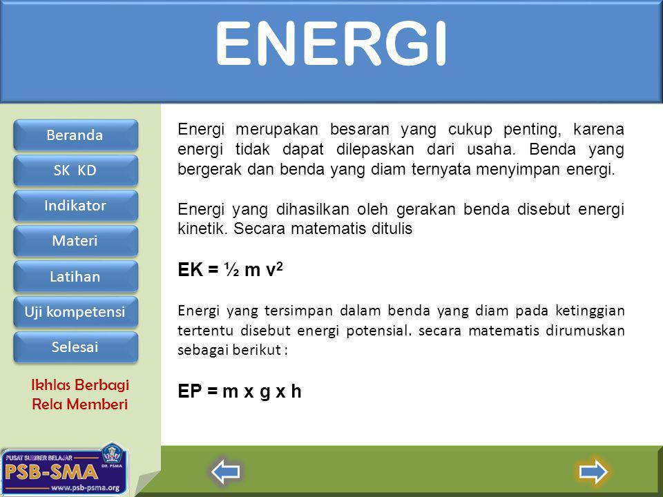 ENERGI EK = ½ m v2 EP = m x g x h