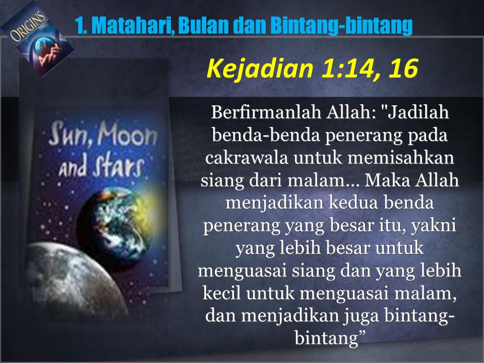 Kejadian 1:14, 16 1. Matahari, Bulan dan Bintang-bintang