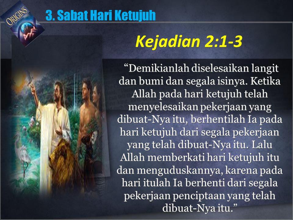 Kejadian 2:1-3 3. Sabat Hari Ketujuh