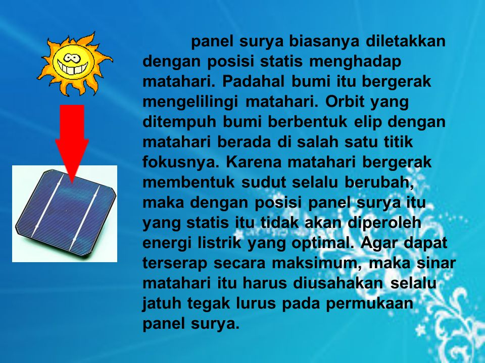 panel surya biasanya diletakkan dengan posisi statis menghadap matahari.