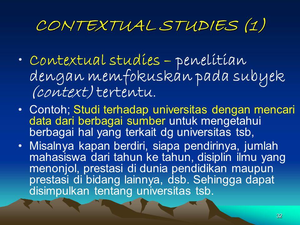 CONTEXTUAL STUDIES (1) Contextual studies – penelitian dengan memfokuskan pada subyek (context) tertentu.