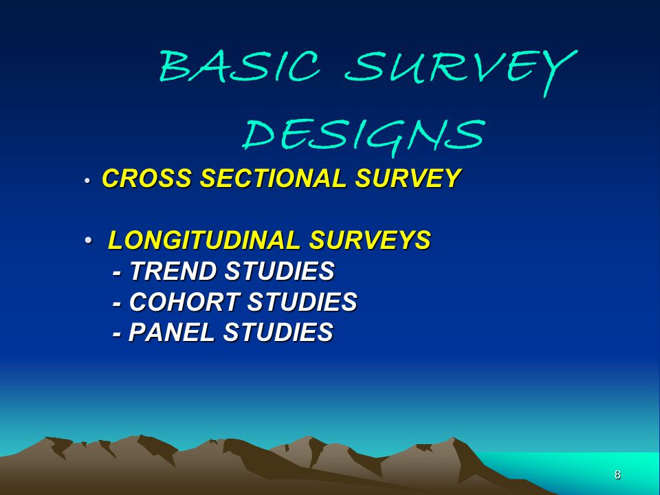 BASIC SURVEY DESIGNS LONGITUDINAL SURVEYS - TREND STUDIES