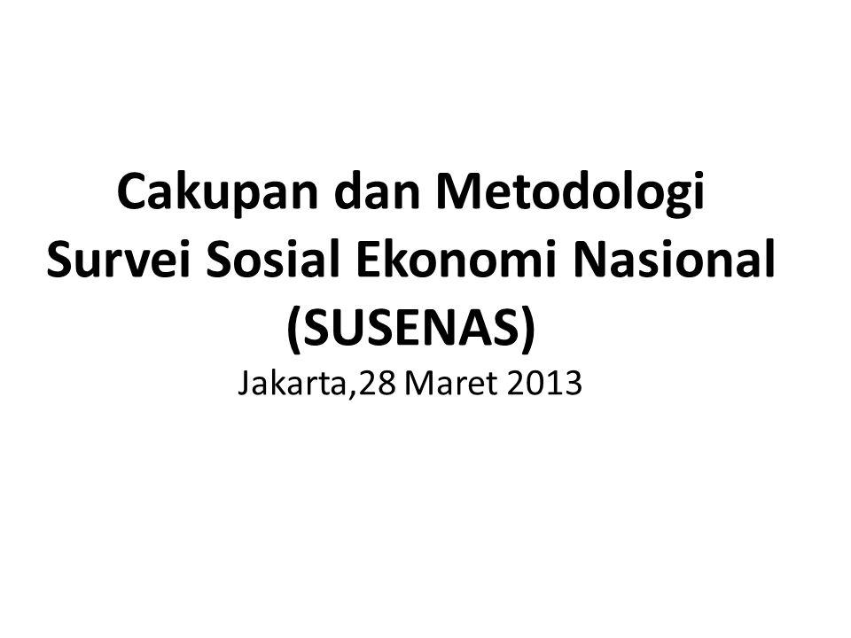 Cakupan dan Metodologi Survei Sosial Ekonomi Nasional (SUSENAS) Jakarta,28 Maret 2013