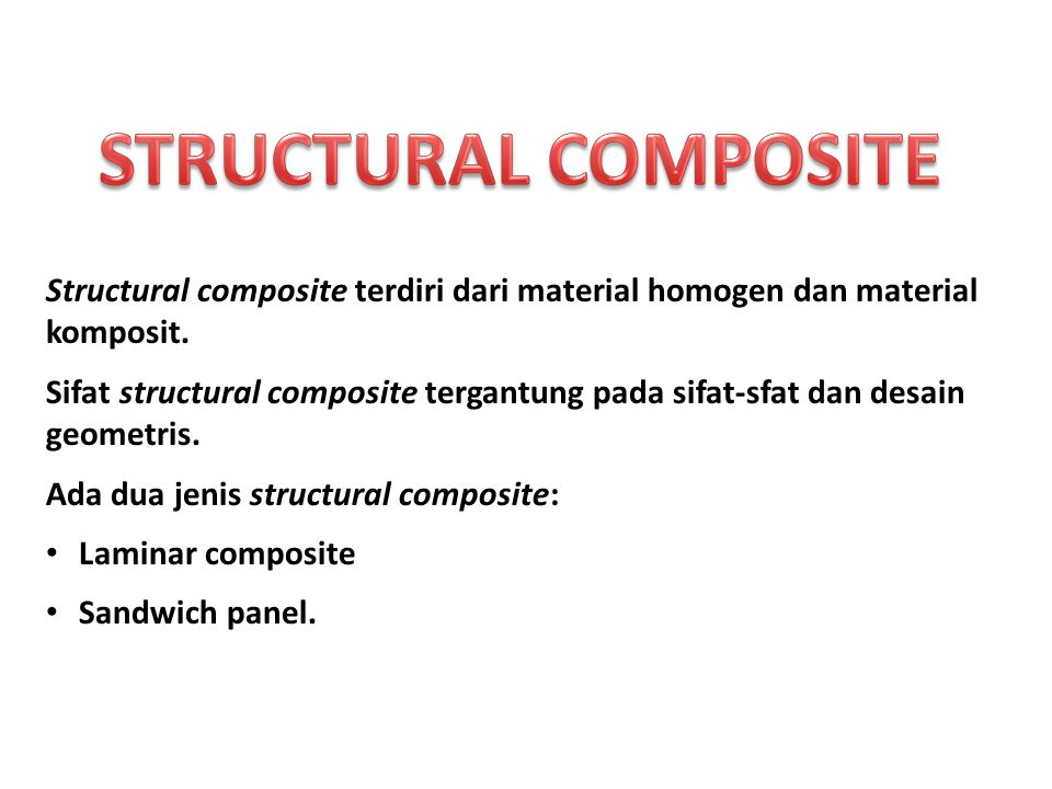 STRUCTURAL COMPOSITE Structural composite terdiri dari material homogen dan material komposit.