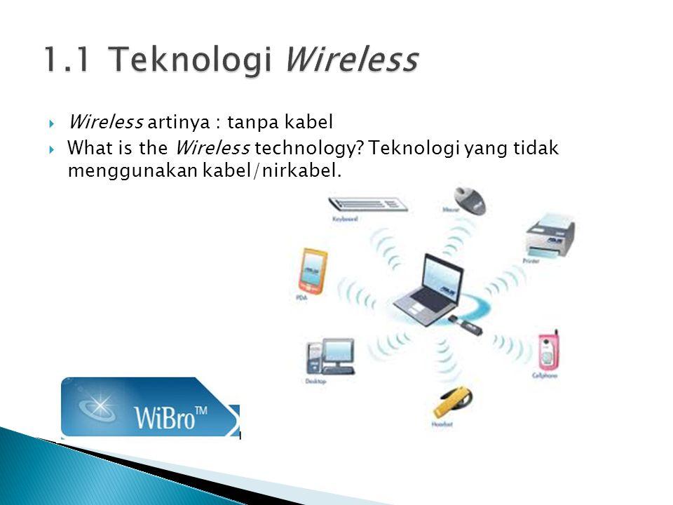 1.1 Teknologi Wireless Wireless artinya : tanpa kabel