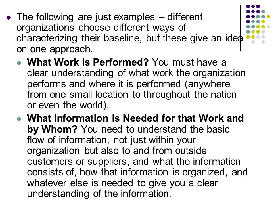 The following are just examples – different organizations choose different ways of characterizing their baseline, but these give an idea on one approach.
