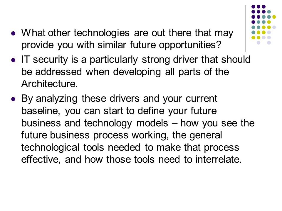What other technologies are out there that may provide you with similar future opportunities