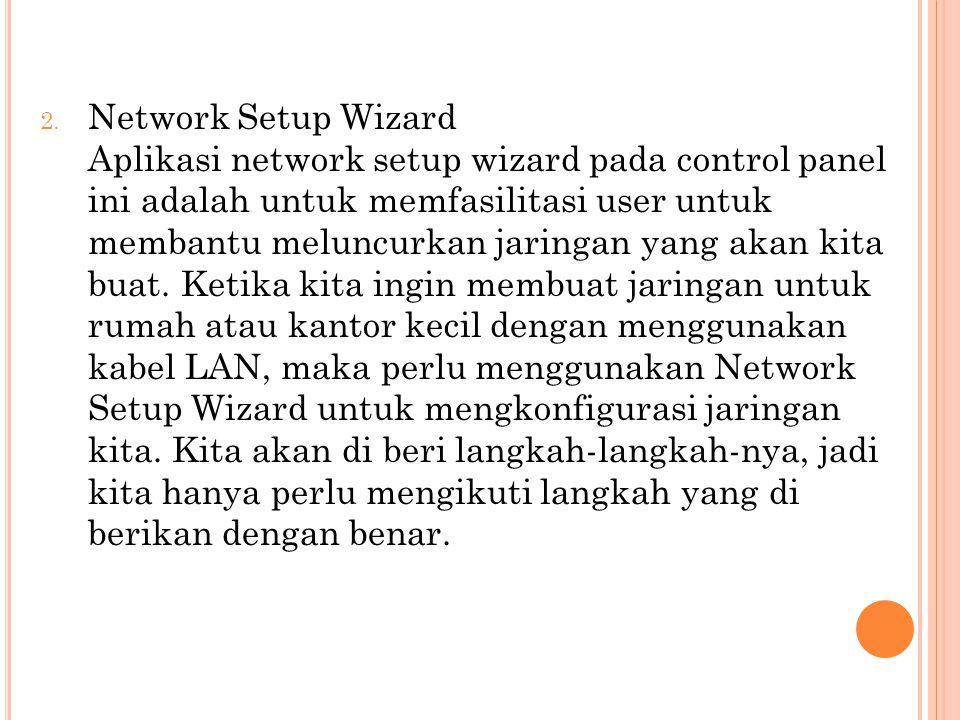 Network Setup Wizard Aplikasi network setup wizard pada control panel ini adalah untuk memfasilitasi user untuk membantu meluncurkan jaringan yang akan kita buat.