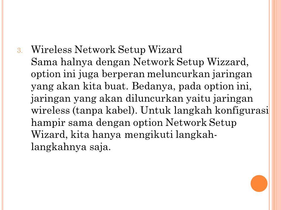 Wireless Network Setup Wizard Sama halnya dengan Network Setup Wizzard, option ini juga berperan meluncurkan jaringan yang akan kita buat.