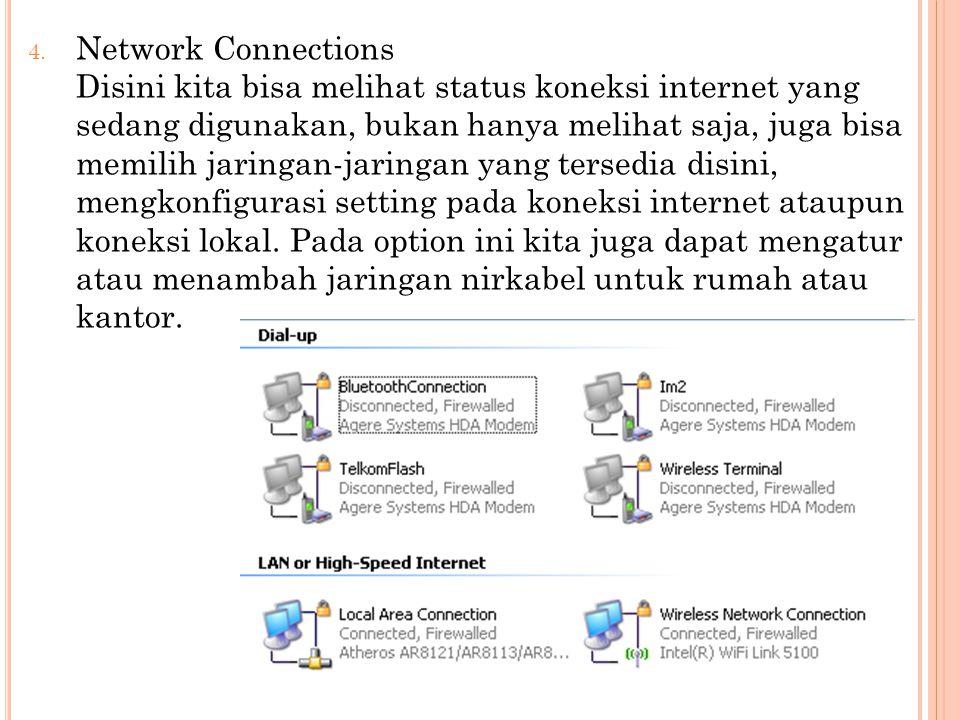 Network Connections Disini kita bisa melihat status koneksi internet yang sedang digunakan, bukan hanya melihat saja, juga bisa memilih jaringan-jaringan yang tersedia disini, mengkonfigurasi setting pada koneksi internet ataupun koneksi lokal.