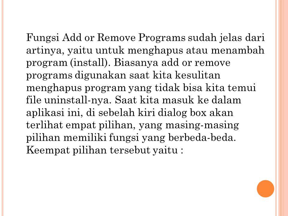 Fungsi Add or Remove Programs sudah jelas dari artinya, yaitu untuk menghapus atau menambah program (install).