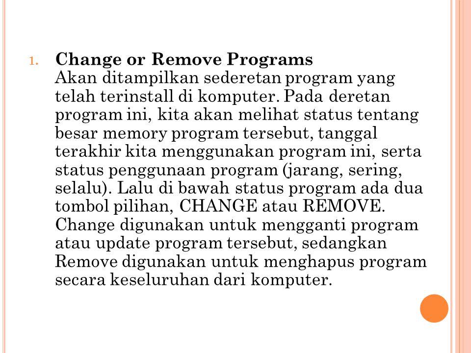 Change or Remove Programs Akan ditampilkan sederetan program yang telah terinstall di komputer.