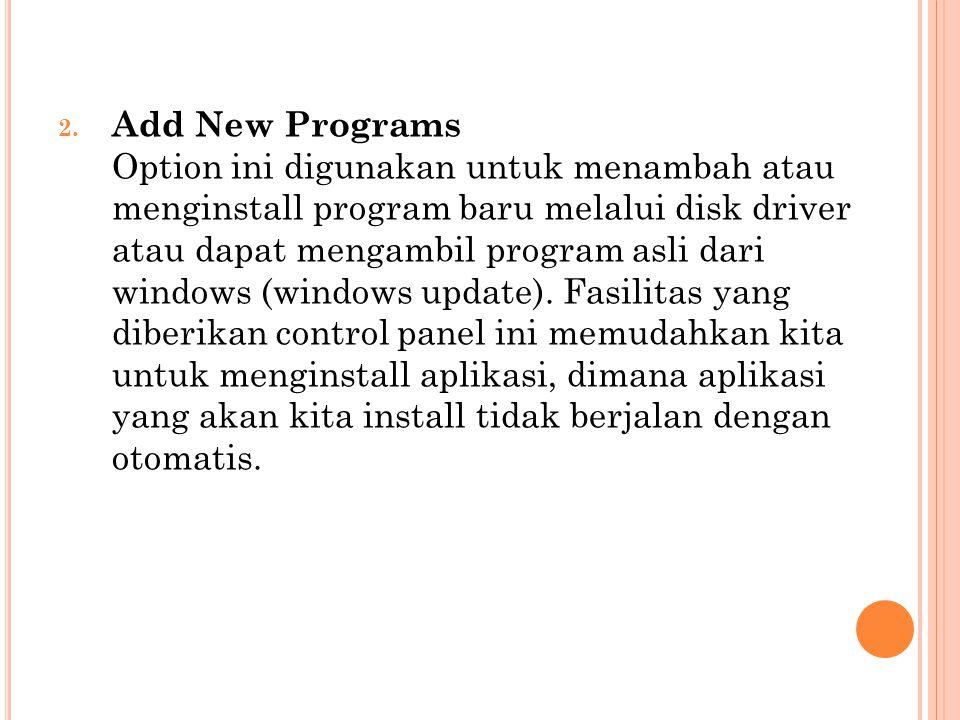 Add New Programs Option ini digunakan untuk menambah atau menginstall program baru melalui disk driver atau dapat mengambil program asli dari windows (windows update).