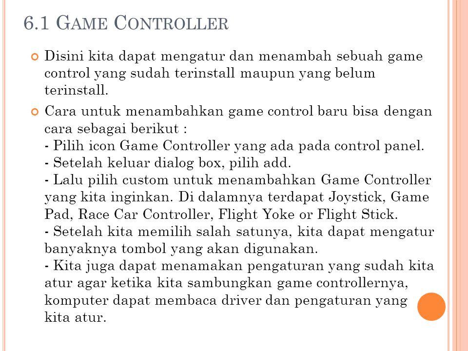 6.1 Game Controller Disini kita dapat mengatur dan menambah sebuah game control yang sudah terinstall maupun yang belum terinstall.