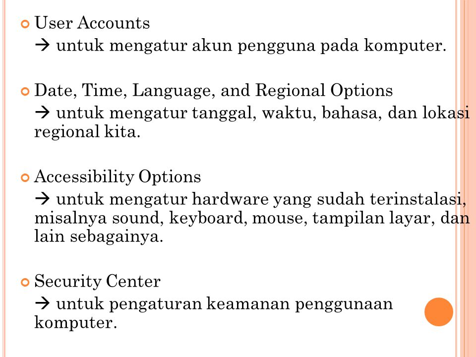 User Accounts  untuk mengatur akun pengguna pada komputer. Date, Time, Language, and Regional Options.
