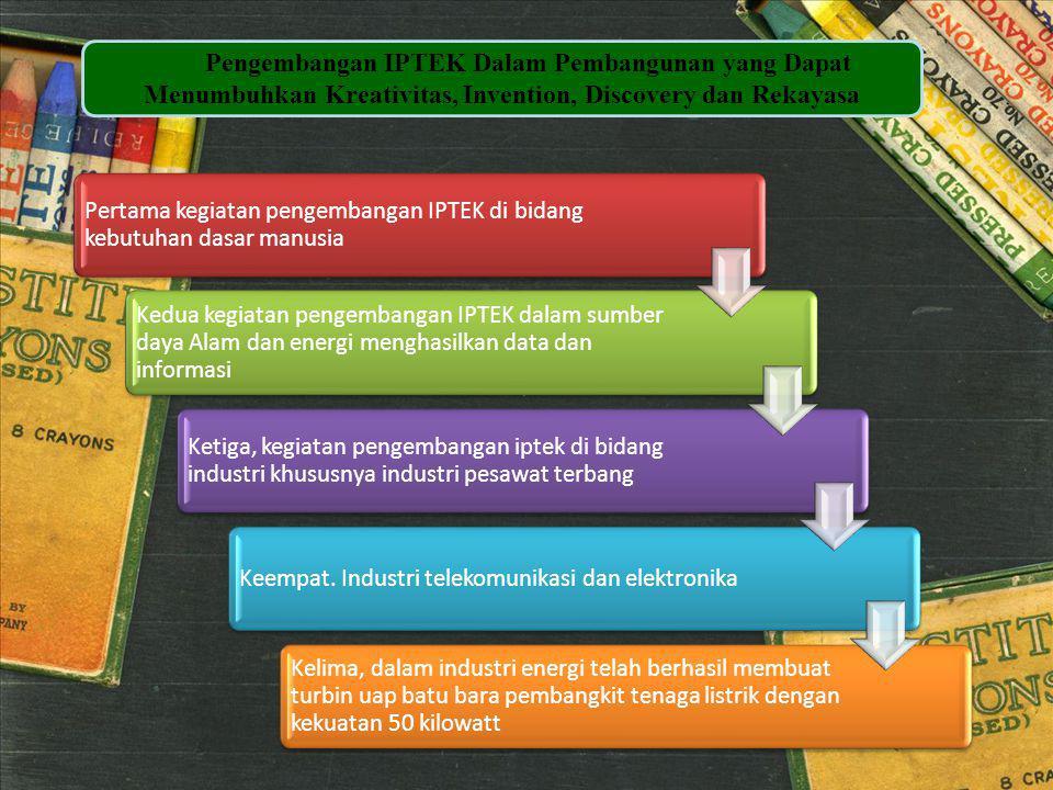 Pengembangan IPTEK Dalam Pembangunan yang Dapat Menumbuhkan Kreativitas, Invention, Discovery dan Rekayasa