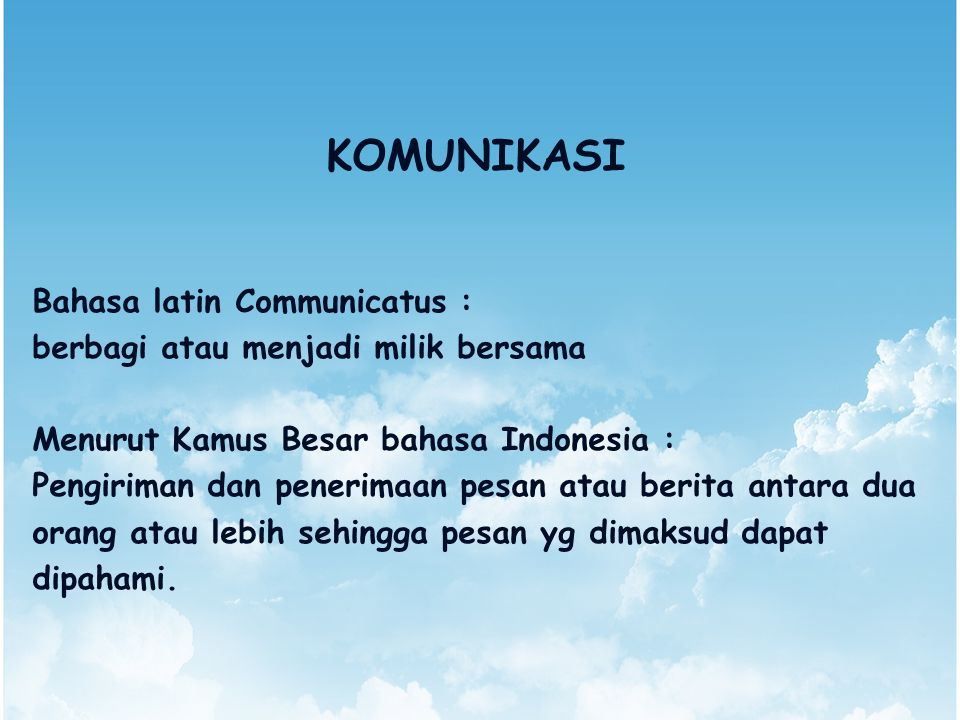 KOMUNIKASI Bahasa latin Communicatus :