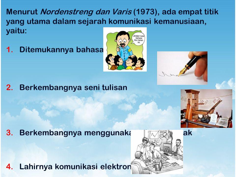 Menurut Nordenstreng dan Varis (1973), ada empat titik yang utama dalam sejarah komunikasi kemanusiaan, yaitu:
