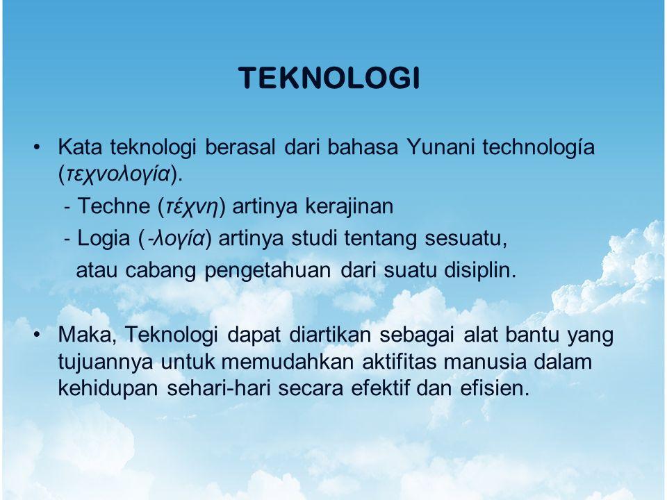 TEKNOLOGI Kata teknologi berasal dari bahasa Yunani technología (τεχνολογία). ‐ Techne (τέχνη) artinya kerajinan.
