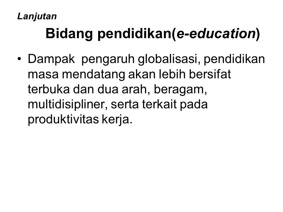 Lanjutan Bidang pendidikan(e-education)
