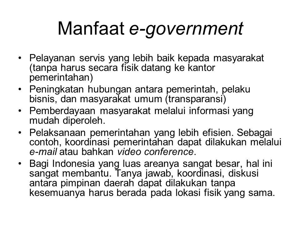 Manfaat e-government Pelayanan servis yang lebih baik kepada masyarakat (tanpa harus secara fisik datang ke kantor pemerintahan)