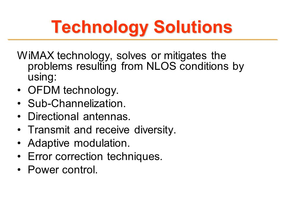 Technology Solutions WiMAX technology, solves or mitigates the problems resulting from NLOS conditions by using: