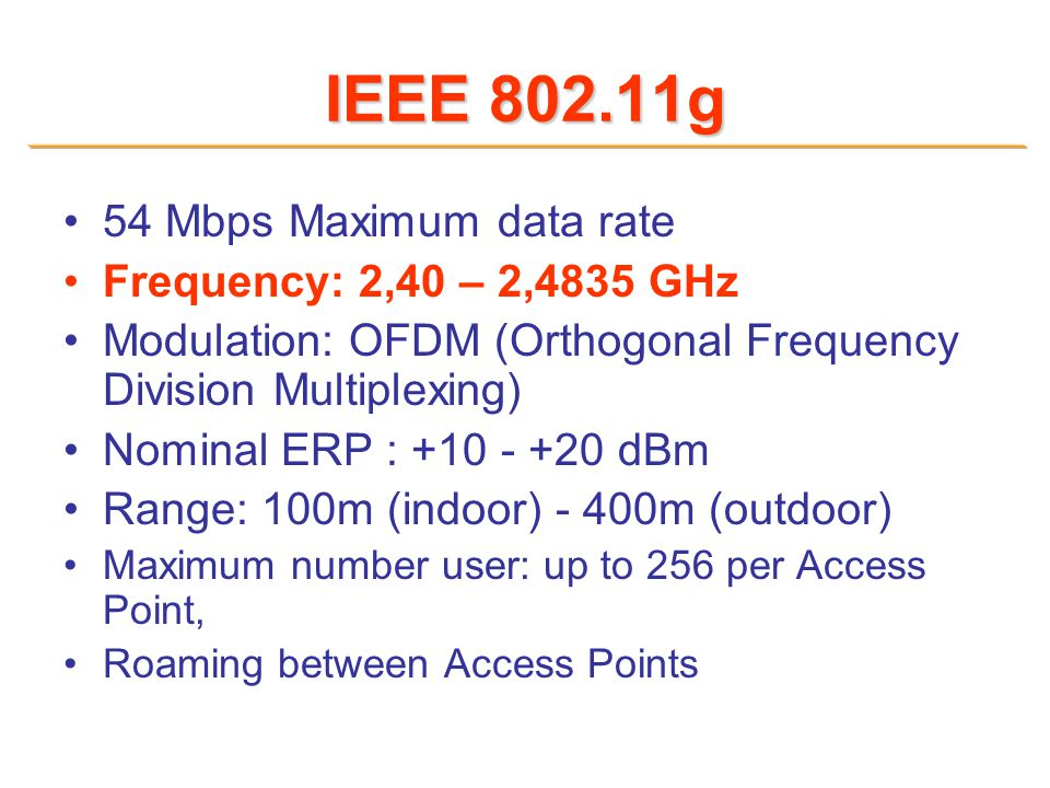 IEEE 802.11g 54 Mbps Maximum data rate Frequency: 2,40 – 2,4835 GHz