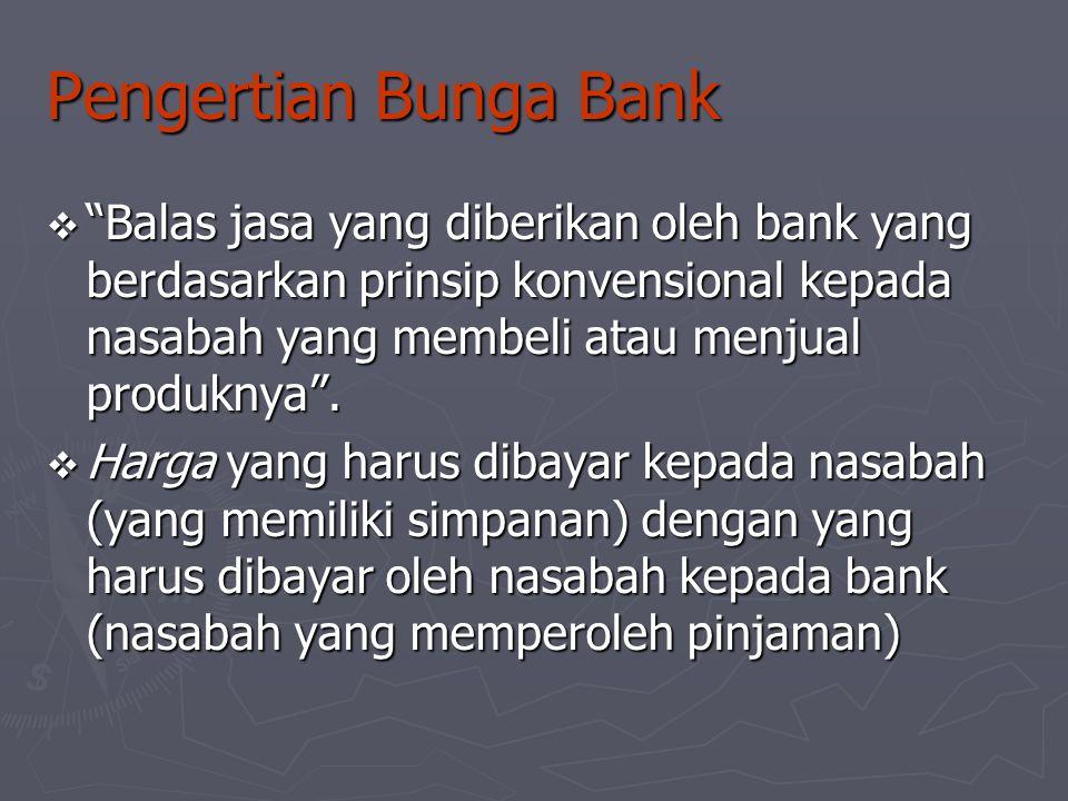 Pengertian Bunga Bank Balas jasa yang diberikan oleh bank yang berdasarkan prinsip konvensional kepada nasabah yang membeli atau menjual produknya .