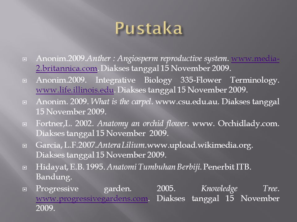 Pustaka Anonim.2009.Anther : Angiosperm reproductive system. www.media-2.britannica.com. Diakses tanggal 15 November 2009.