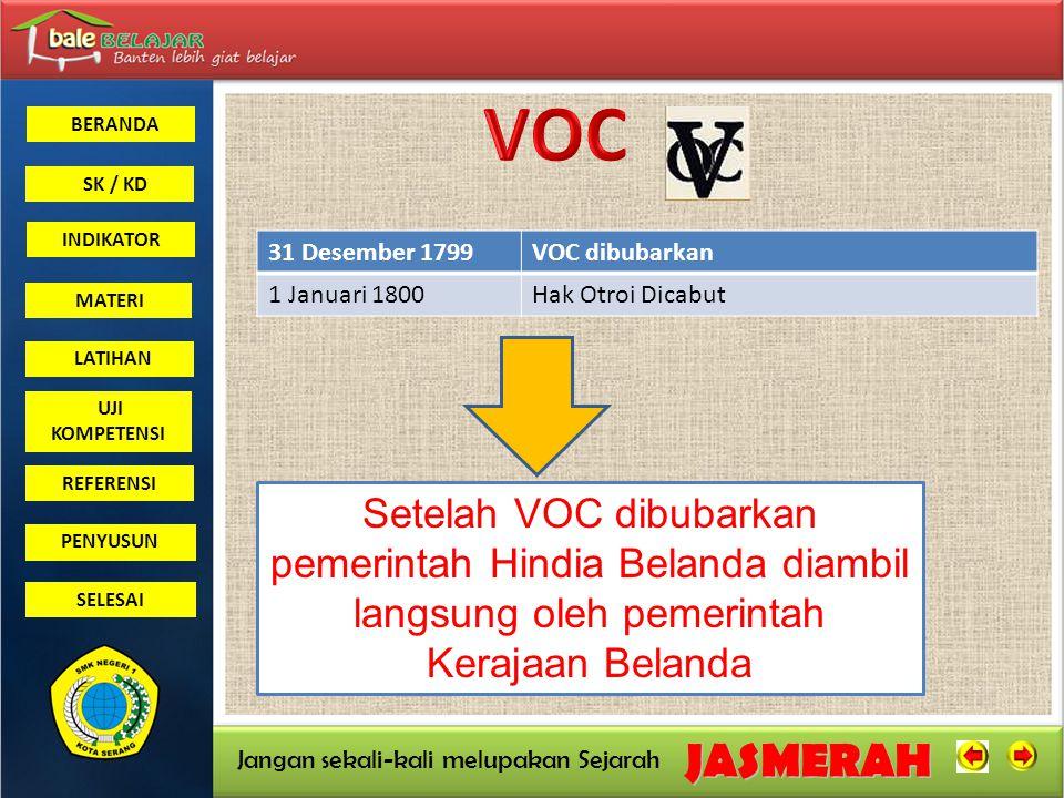 VOC 31 Desember 1799. VOC dibubarkan. 1 Januari 1800. Hak Otroi Dicabut.