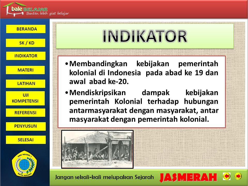 INDIKATOR Membandingkan kebijakan pemerintah kolonial di Indonesia pada abad ke 19 dan awal abad ke-20.