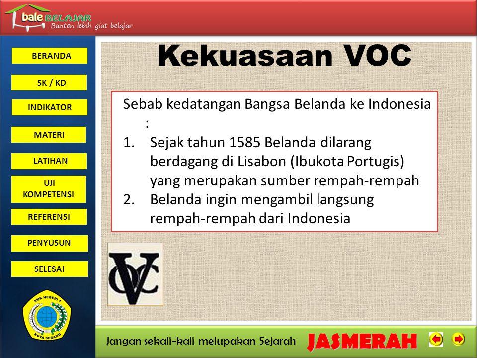 Kekuasaan VOC Sebab kedatangan Bangsa Belanda ke Indonesia :