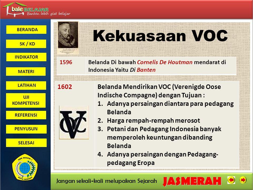 Kekuasaan VOC 1596. Belanda Di bawah Cornelis De Houtman mendarat di Indonesia Yaitu Di Banten. 1602.