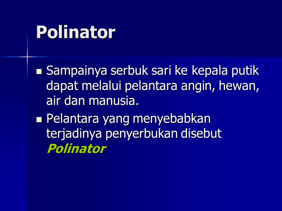 Polinator Sampainya serbuk sari ke kepala putik dapat melalui pelantara angin, hewan, air dan manusia.