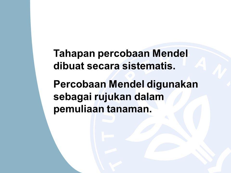 Tahapan percobaan Mendel dibuat secara sistematis.