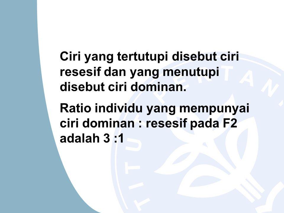 Ciri yang tertutupi disebut ciri resesif dan yang menutupi disebut ciri dominan.