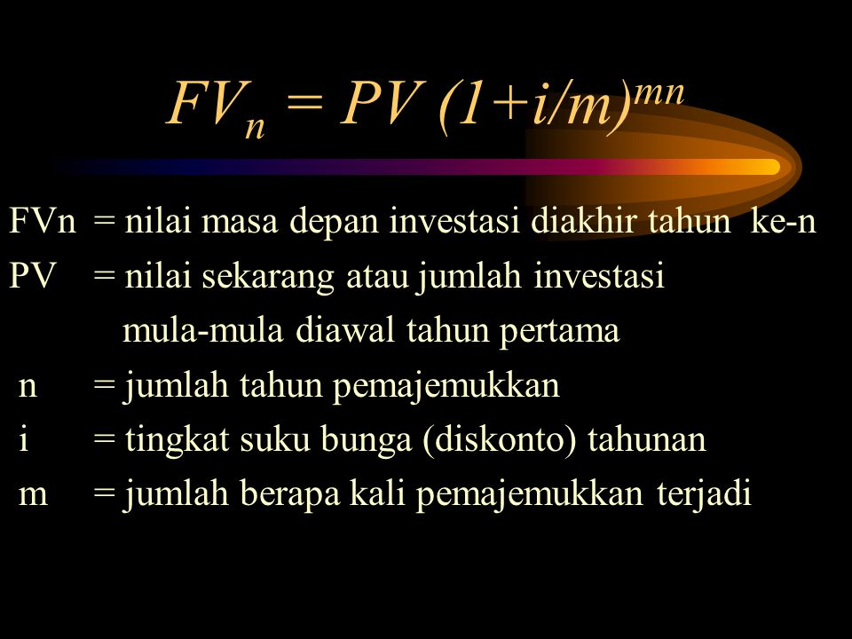 FVn = PV (1+i/m)mn FVn = nilai masa depan investasi diakhir tahun ke-n